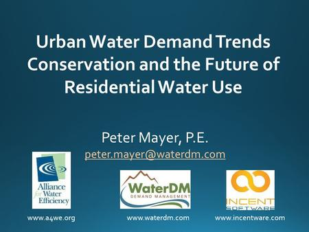 Urban Water Demand Trends Conservation and the Future of Residential Water Use Peter Mayer, P.E.