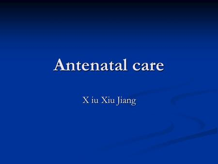 Antenatal care X iu Xiu Jiang. Terms Fetal lie Fetal lie the relationship of the long axis of the fetus to that of the mother. the relationship of the.