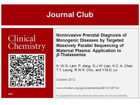 Noninvasive Prenatal Diagnosis of Monogenic Diseases by Targeted Massively Parallel Sequencing of Maternal Plasma: Application to β-Thalassemia K.-W.G.