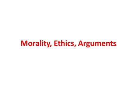 Morality, Ethics, Arguments. Ethics and Morals are intertwined Ethics - a branch of philosophy that involves systematizing, defending and recommending.