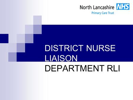 DISTRICT NURSE LIAISON DEPARTMENT RLI. Learning Outcomes Focus on discharging planning An overview of our role Discharge process at the RLI Increased.