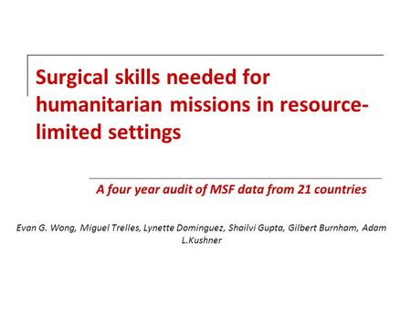 Surgical skills needed for humanitarian missions in resource- limited settings Evan G. Wong, Miguel Trelles, Lynette Dominguez, Shailvi Gupta, Gilbert.