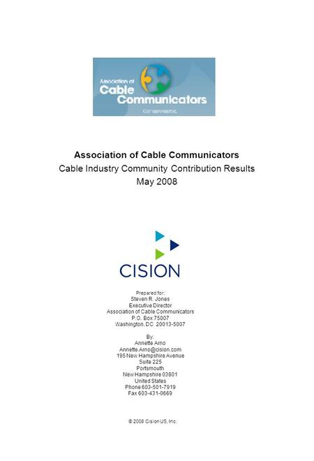 Association of Cable Communicators Cable Industry Community Contribution Results May 2008 Prepared for: Steven R. Jones Executive Director Association.