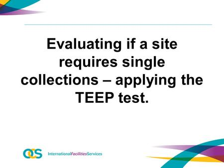 Evaluating if a site requires single collections – applying the TEEP test.