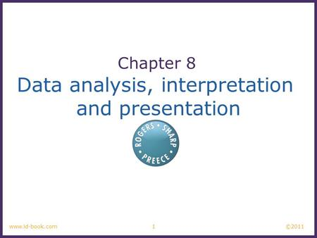 ©2011 1www.id-book.com Data analysis, interpretation and presentation Chapter 8.