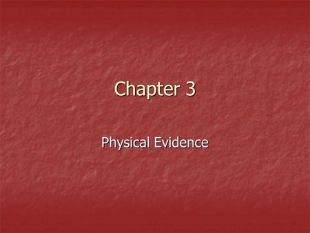 Chapter 3 Physical Evidence.
