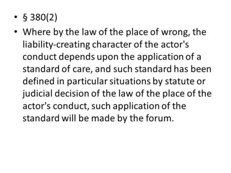 § 380(2) Where by the law of the place of wrong, the liability-creating character of the actor's conduct depends upon the application of a standard of.