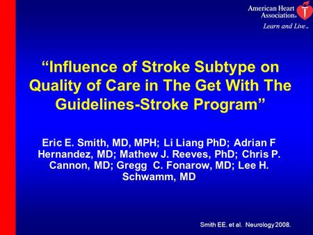 """Influence of Stroke Subtype on Quality of Care in The Get With The Guidelines-Stroke Program"" Eric E. Smith, MD, MPH; Li Liang PhD; Adrian F Hernandez,"