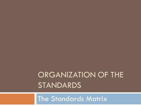ORGANIZATION OF THE STANDARDS The Standards Matrix.