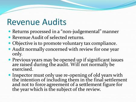 "Revenue Audits Returns processed in a ""non-judgemental"" manner Revenue Audit of selected returns. Objective is to promote voluntary tax compliance. Audit."