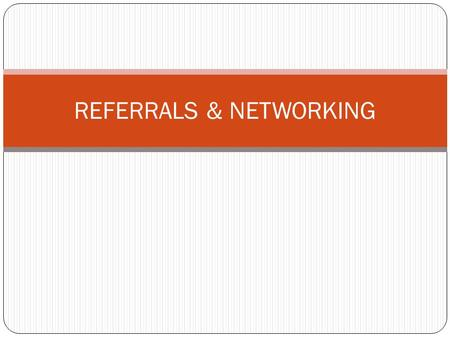 REFERRALS & NETWORKING. WHAT IS NETWORKING? Building linkage and relationship with other individuals /organizations/groups of people Sharing information.