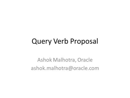 Query Verb Proposal Ashok Malhotra, Oracle