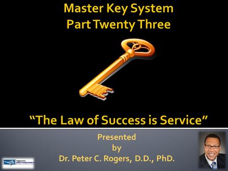 Presented by Dr. Peter C. Rogers, D.D., PhD.. The Law of Success is Service  You get back what you give. (Law of Reciprocity)  Giving is a privilege.