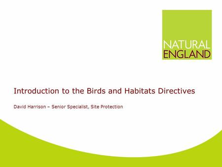 Introduction to the Birds and Habitats Directives David Harrison – Senior Specialist, Site Protection.