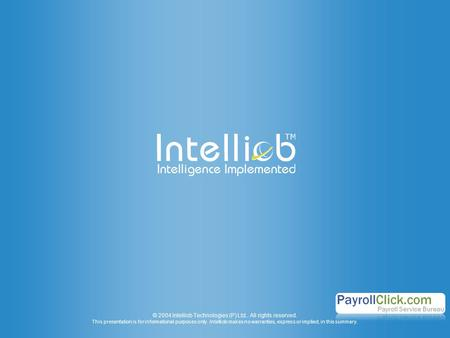 © 2004 Intelliob Technologies (P) Ltd.. All rights reserved. This presentation is for informational purposes only. Intelliob makes no warranties, express.