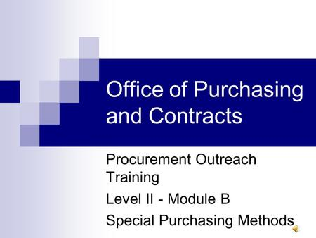 Office of Purchasing and Contracts Procurement Outreach Training Level II - Module B Special Purchasing Methods.
