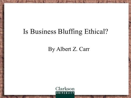 Is Business Bluffing Ethical?