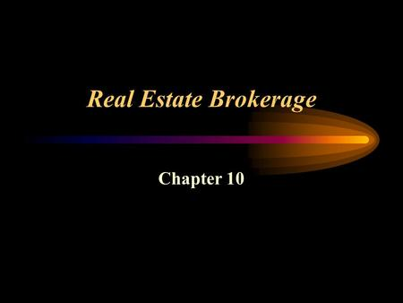 Real Estate Brokerage Chapter 10. Real Estate Brokerage The Real Estate Sales Process –Listing agreements (broker/owner relations) –Marketing the property.
