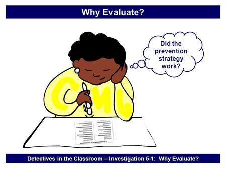 Did the prevention strategy work? Detectives in the Classroom – Investigation 5-1: Why Evaluate? Why Evaluate? xxxxxxxxxxxxxx xxxxxxxxxxxxxx xxxxxxxxxxxxxxxxxx.