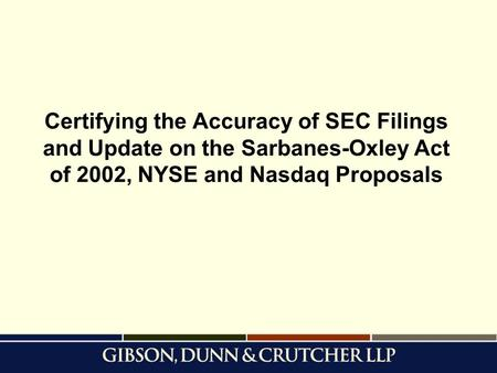 Certifying the Accuracy of SEC Filings and Update on the Sarbanes-Oxley Act of 2002, NYSE and Nasdaq Proposals.