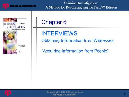1 Book Cover Here Copyright © 2014, Elsevier Inc. All Rights Reserved Chapter 6 INTERVIEWS Obtaining Information from Witnesses (Acquiring information.