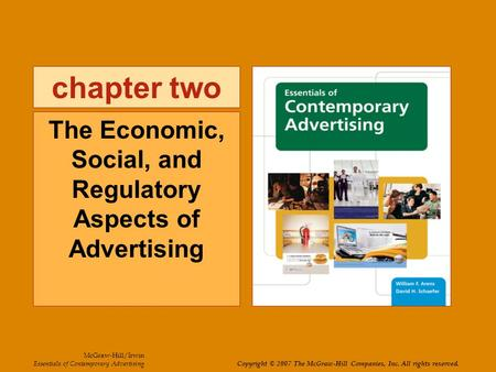 Chapter two The Economic, Social, and Regulatory Aspects of Advertising McGraw-Hill/Irwin Essentials of Contemporary Advertising Copyright © 2007 The McGraw-Hill.