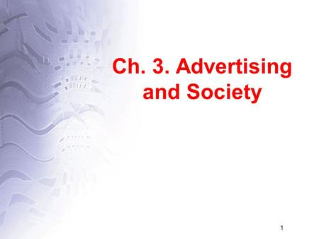 1 Ch. 3. Advertising and Society. 2 Advertising's Legal and Regulatory Environment.