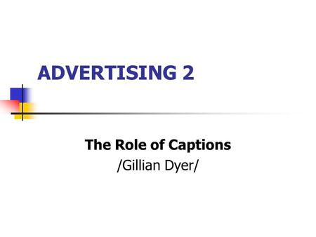 ADVERTISING 2 The Role of Captions /Gillian Dyer/.