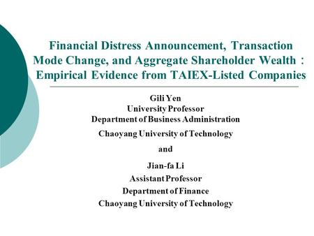 Financial Distress Announcement, Transaction Mode Change, and Aggregate Shareholder Wealth : Empirical Evidence from TAIEX-Listed Companies Gili Yen University.