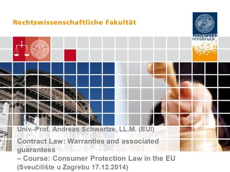 Univ.-Prof. Andreas Schwartze, LL.M. (EUI) Contract Law: Warranties and associated guarantees – Course: Consumer Protection Law in the EU (Sveučilište.
