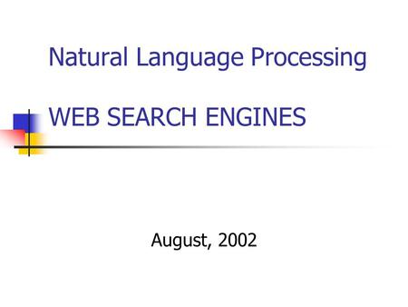Natural Language Processing WEB SEARCH ENGINES August, 2002.