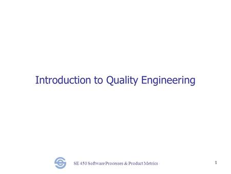 SE 450 Software Processes & Product Metrics 1 Introduction to Quality Engineering.
