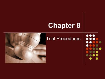 Chapter 8 Trial Procedures. The Players Judge Appointed by government Full control of courtroom Decides question of guilt (when there is no jury) and.