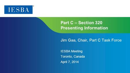Page 1 | Confidential and Proprietary Information Part C – Section 320 Presenting Information Jim Gaa, Chair, Part C Task Force IESBA Meeting Toronto,