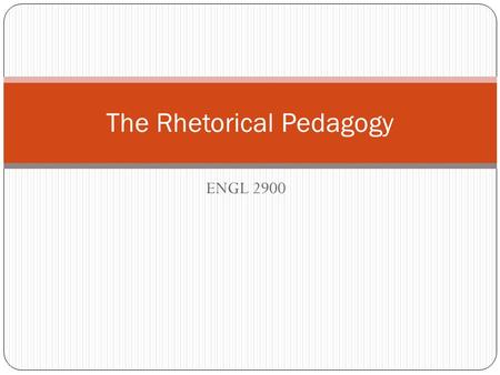 ENGL 2900 The Rhetorical Pedagogy. What is it? Rhetoric is the art of finding the best available means of persuading a specific audience in a specific.