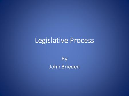 Legislative Process By John Brieden. Texas State Government Executive Branch Judicial Branch Legislative Branch.