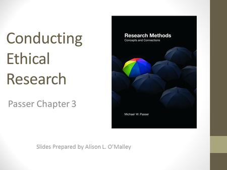 Conducting Ethical Research Slides Prepared by Alison L. O'Malley Passer Chapter 3.
