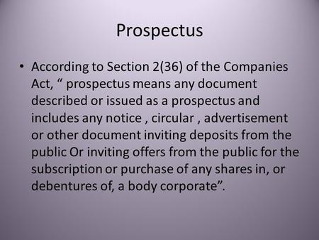 "Prospectus According to Section 2(36) of the Companies Act, "" prospectus means any document described or issued as a prospectus and includes any notice,"