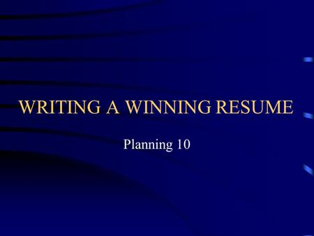 WRITING A WINNING RESUME Planning 10 Purpose of a Resume See next slide.