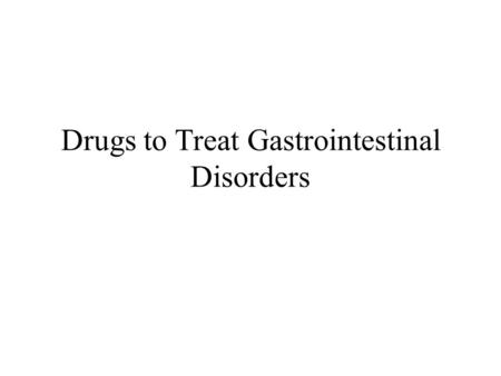 Drugs to Treat Gastrointestinal Disorders. Clinical Indication Prevention or management of gastric or duodenal ulcers Management of gastroesophageal reflux.