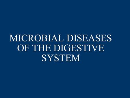 MICROBIAL DISEASES OF THE DIGESTIVE SYSTEM. MOUTH Over 300 types of bacteria Dental caries Periodontal disease –Gingivitis –Periodontitis.
