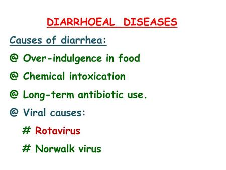 DIARRHOEAL DISEASES Causes of Over-indulgence in Chemical Long-term antibiotic Viral causes: # Rotavirus # Norwalk.