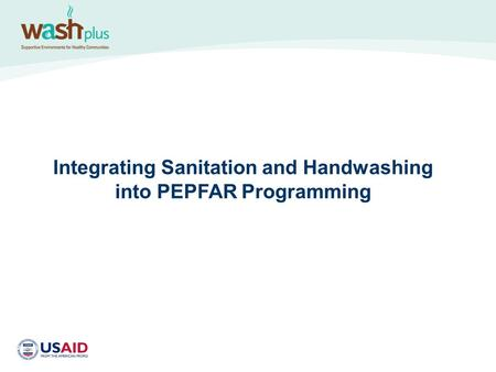 Integrating Sanitation and Handwashing into PEPFAR Programming.
