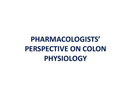 PHARMACOLOGISTS' PERSPECTIVE ON COLON PHYSIOLOGY.