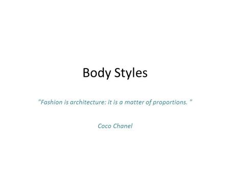 Body Styles Fashion is architecture: it is a matter of proportions.  Coco Chanel.