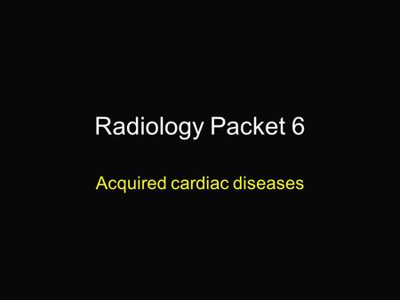 "Radiology Packet 6 Acquired cardiac diseases. 13 year old M Miniature Poodle ""Carlos"" Hx: Presented for evaluation of coughing that has been getting progressively."