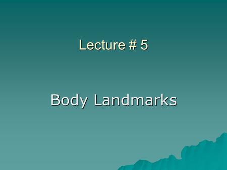 Lecture # 5 Body Landmarks.  When measuring the body for apparel design and production, it is necessary to have a few key points for which to measure.