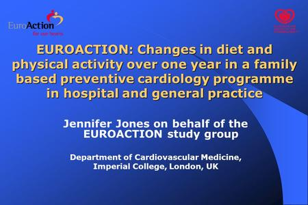 EUROACTION: Changes in diet and physical activity over one year in a family based preventive cardiology programme in hospital and general practice Jennifer.