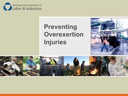 Preventing Overexertion Injuries. In this Slide Show  What are overexertion injuries?  How do overexertion injuries occur?  What are the causes of.
