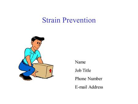 Strain Prevention Name Job Title Phone Number E-mail Address.